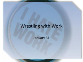 Wrestling with Work