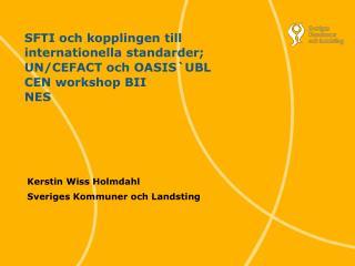 SFTI och kopplingen till internationella standarder; UN/CEFACT och OASIS`UBL CEN workshop BII NES