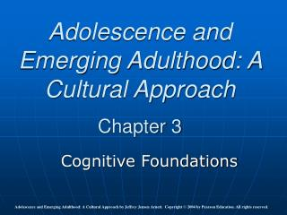 Adolescence and Emerging Adulthood: A Cultural Approach Chapter 3