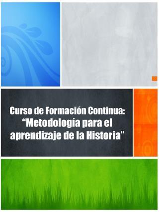 """Curso de Formación Continua: """"Metodología para el aprendizaje de la Historia"""""""