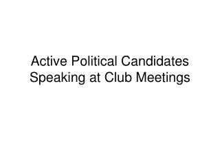 Active Political Candidates Speaking at Club Meetings