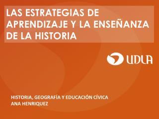 HISTORIA, GEOGRAFÍA Y  EDUCACIÓN CÍVICA ANA HENRIQUEZ