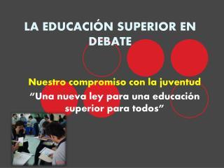 LA  EDUCACIÓN SUPERIOR EN DEBATE