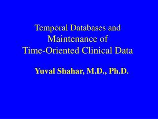 Temporal Databases and Maintenance of  Time-Oriented Clinical Data