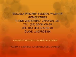 """PRESENTA  PROYECTO DISEÑA EL CAMBIO """"CUIDA Y SIEMBRA  LA SEMILLA DEL CAMBIO"""""""