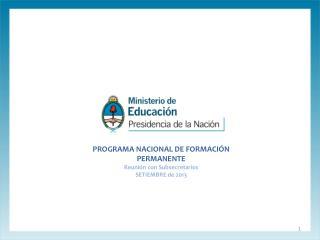 PROGRAMA NACIONAL DE FORMACIÓN PERMANENTE Reunión con Subsecretarios SETIEMBRE de 2013