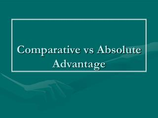 Comparative vs Absolute Advantage