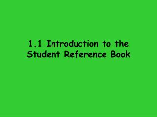 1.1 Introduction to the Student Reference Book