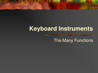 Keyboard Instruments The Many Functions