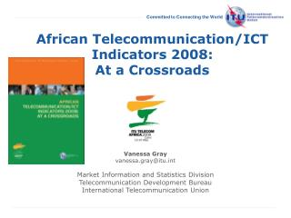 African Telecommunication/ICT Indicators 2008: At a Crossroads