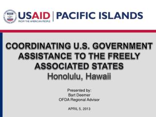 COORDINATING U.S. GOVERNMENT ASSISTANCE TO THE FREELY ASSOCIATED STATES Honolulu, Hawaii