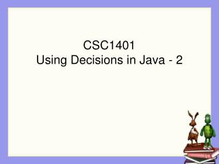 CSC1401 Using Decisions in Java - 2