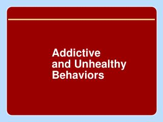Addictive  and Unhealthy Behaviors