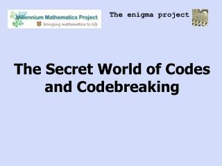 The Secret World of Codes and Codebreaking