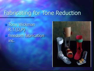 Fabricating for Tone Reduction