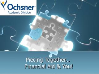 Piecing Together…  Financial Aid & You!