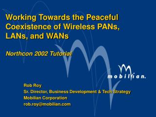 Working Towards the Peaceful Coexistence of Wireless PANs, LANs, and WANs Northcon 2002 Tutorial