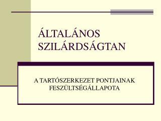 ÁLTALÁNOS SZILÁRDSÁGTAN