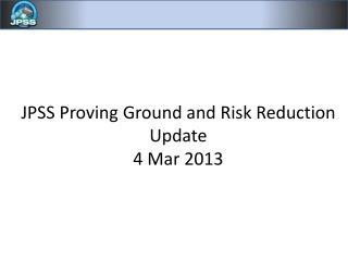 JPSS Proving Ground and Risk Reduction Update 4 Mar 2013