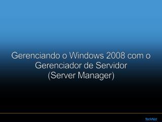 Gerenciando o Windows 2008 com o Gerenciador de Servidor  (Server Manager)