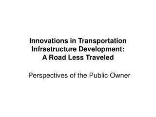 Innovations in Transportation Infrastructure Development:  A Road Less Traveled