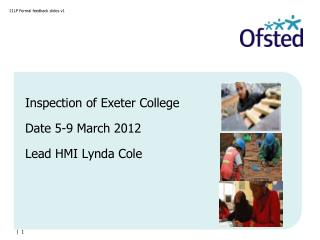 Inspection of Exeter College Date 5-9 March 2012 Lead HMI Lynda Cole
