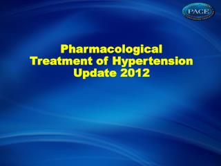 Pharmacological  Treatment of Hypertension  Update 2012