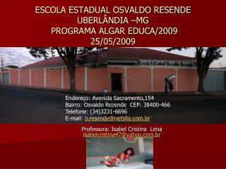ESCOLA ESTADUAL OSVALDO RESENDE UBERLÂNDIA –MG  PROGRAMA ALGAR EDUCA/2009 25/05/2009