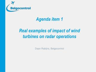Agenda item 1 Real examples of impact of wind turbines on radar operations