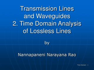 Transmission Lines and Waveguides 2. Time Domain Analysis of Lossless Lines