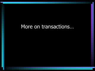More on transactions…
