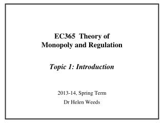EC365  Theory of  Monopoly and Regulation Topic 1: Introduction