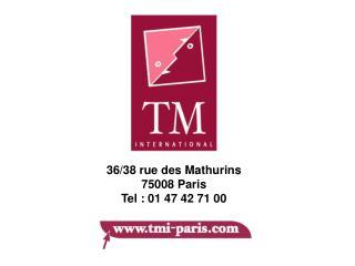 36/38 rue des Mathurins 75008 Paris Tel : 01 47 42 71 00