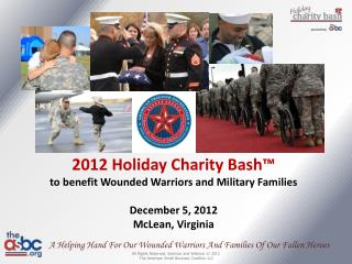 2012 Holiday Charity Bash™ to benefit Wounded Warriors and Military Families December 5, 2012