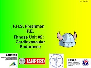 F.H.S. Freshmen P.E.  Fitness Unit 2:   Cardiovascular Endurance