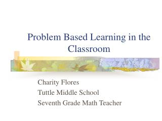 Problem Based Learning in the Classroom