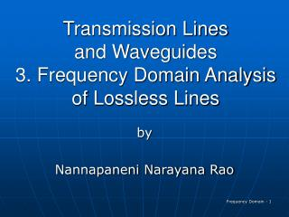 Transmission Lines and Waveguides 3. Frequency Domain Analysis of Lossless Lines