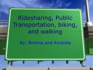 Ridesharing, Public Transportation, biking, and walking