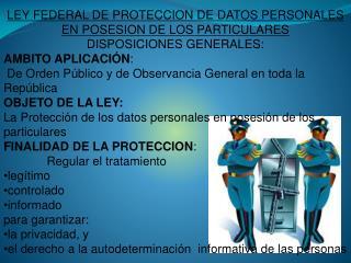 LEY FEDERAL DE PROTECCION DE DATOS PERSONALES  EN POSESION DE LOS PARTICULARES