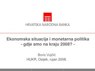 Ekonomska situacija i monetarna politika  - gdje smo na kraju 2008? -