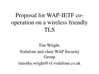 Proposal for WAP-IETF co-operation on a wireless friendly TLS