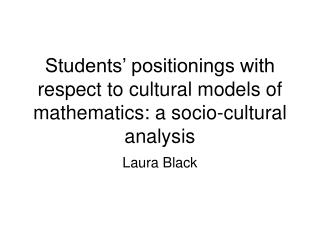 Students� positionings with respect to cultural models of mathematics: a socio-cultural analysis