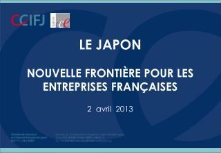 LE JAPON NOUVELLE FRONTI È RE POUR LES ENTREPRISES FRANÇAISES 2  avril  2013
