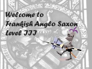 Welcome to  Frankish Anglo Saxon Level III