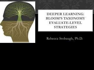 DEEPer  LEARNING: Bloom�s Taxonomy  Evaluate-Level Strategies