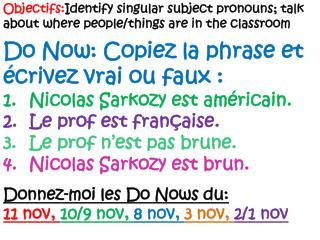 Do  Now : Copiez la phrase et écrivez vrai ou faux: Nicolas Sarkozy est américain.