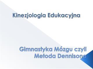 Gimnastyka M�zgu czyli Metoda Dennisona