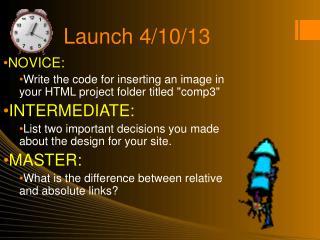 Launch 4/10/13
