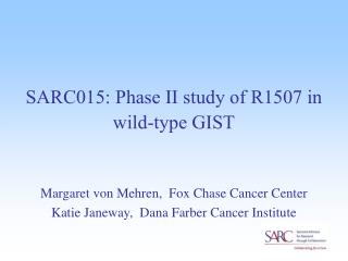 SARC015:  Phase II study of R1507 in wild-type GIST