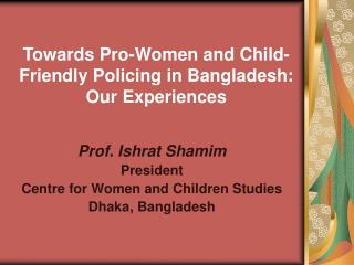 Towards Pro-Women and Child-Friendly Policing in Bangladesh: Our Experiences